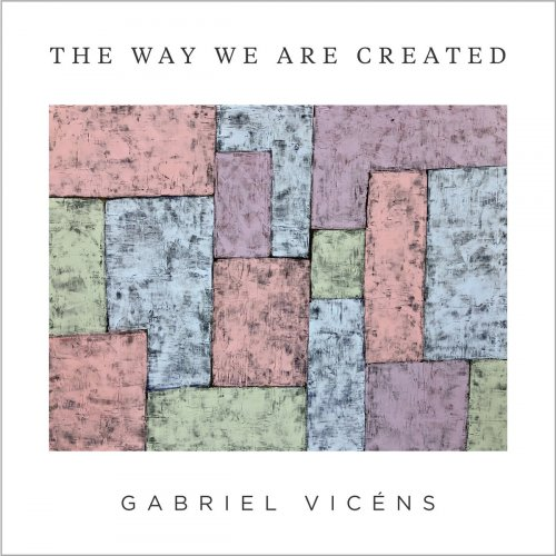 Gabriel Vicéns – The Way We Are Created (2021) [24bit 96khz FLAC]