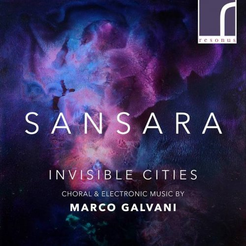 SANSARA & Tom Herring – Invisible Cities: Choral & Electronic Music by Marco Galvani (2021) [24bit 96khz FLAC]