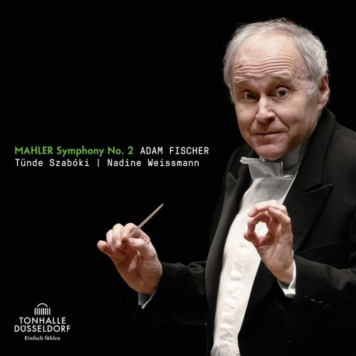 "Düsseldorfer Symphoniker, Tünde Szabóvski, Nadine Weissmann & Adam Fischer – Mahler: Symphony No. 2 ""Resurrection"" (2021) [24bit 48hz FLAC]"