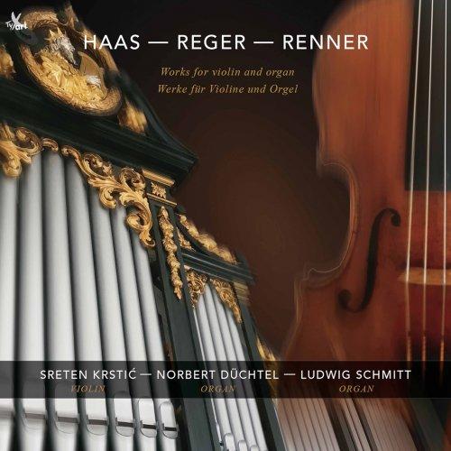 Sreten Krstić, Norbert Düchtel, Ludwig Schmitt – Haas, Renner & Reger: Works for Violin & Organ (2021) [24bit 96khz FLAC]