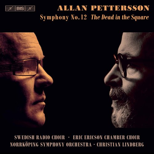 """Swedish Radio Choir, Eric Ericson Chamber Choir, Norrköping Symphony Orchestra & Christian Lindberg – Pettersson: Symphony No. 12 """"The Dead in the Square"""" (2021) [24bit 96khz FLAC]"""